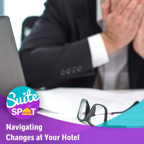36 – Navigating Changes At Your Hotel